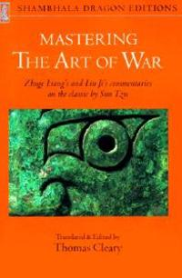Mastering the Art of War: Zhuge Liang's and Liu Ji's Commentaries on the Classic by Sun Tzu