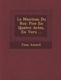 Le Manteau Du Roi: Pi¿ce En Quatre Actes, En Vers ...