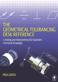 Geometrical Tolerancing Desk Reference