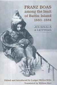 Franz Boas Among the Inuit of Baffin Island, 1883 - 1884 (Franz Boas Bei Den Inuit in Baffinland, 1883 - 1884)