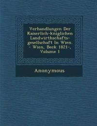 Verhandlungen Der Kaiserlich-K Niglichen Landwirthschafts-Gesellschaft in Wien. - Wien, Beck 1821-, Volume 1