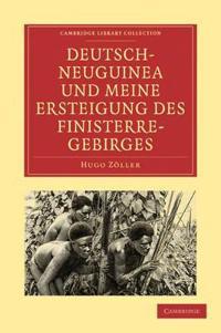 Deutsch-neuguinea Und Meine Ersteigung Des Finisterre-gebirges