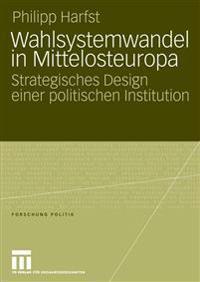 Wahlsystemwandel in Mittelosteuropa: Strategisches Design Einer Politischen Institution