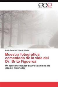 Muestra Fotografica Comentada de La Vida del Dr. Brito Figueroa