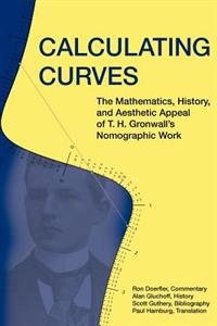 Calculating Curves: The Mathematics, History, and Aesthetic Appeal of T. H. Gronwall's Nomographic Work