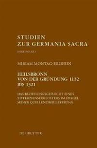 Heilsbronn Von Der Grndung 1132 Bis 1321: Das Beziehungsgeflecht Eines Zisterzienserklosters Im Spiegel Seiner Quellenberlieferung