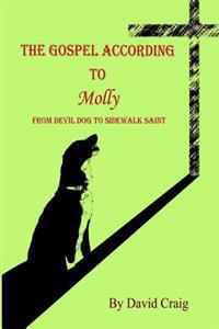 The Gospel According to Molly: From Devil Dog to Sidewalk Saint