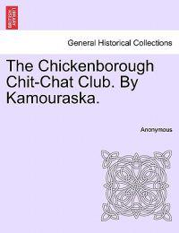 The Chickenborough Chit-Chat Club. by Kamouraska.