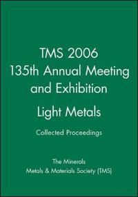 Tms 2006 135th Annual Meeting and Exhibition, Light Metals