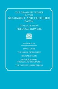 The Dramatic Works in the Beaumont and Fletcher Canon