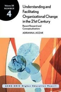 Understanding and Facilitating Organizational Change in the 21st Century