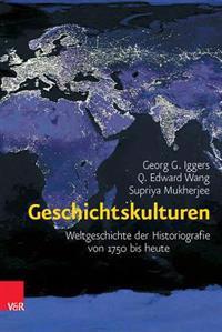 Geschichtskulturen: Weltgeschichte Der Historiografie Von 1750 Bis Heute