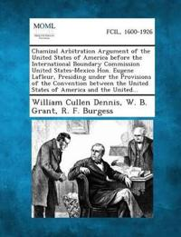 Chamizal Arbitration Argument of the United States of America Before the International Boundary Commission United States-Mexico Hon. Eugene LaFleur, P