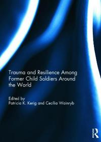 Trauma and Resilience Among Child Soldiers Around the World