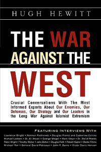 The War Against the West: Crucial Conversations with the Most Informed Experts about Our Enemies, Our Defenses, Our Strategy and Our Leaders in