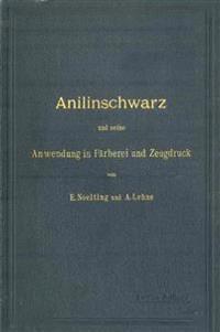 Anilinschwarz Und Seine Anwendung in F rberei Und Zeugdruck