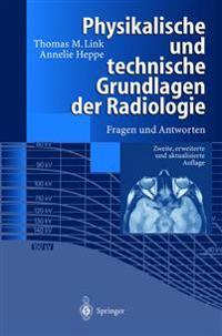 Physikalische und Technische Grundlagen der Radiologie