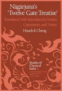 Nāgārjuna's Twelve Gate Treatise: Translated with Introductory Essays, Comments, and Notes