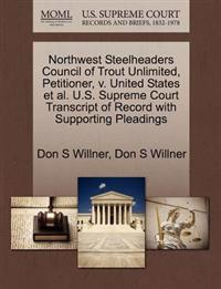Northwest Steelheaders Council of Trout Unlimited, Petitioner, V. United States et al. U.S. Supreme Court Transcript of Record with Supporting Pleadings