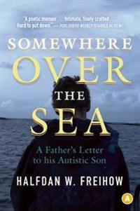Somewhere Over the Sea: A Father's Letter to His Autistic Son