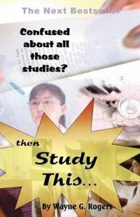 Confused About All Those Studies? Then Study This...