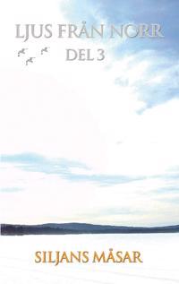 Ljus från norr : budskap från universum genom Siljans måsar. D. 3