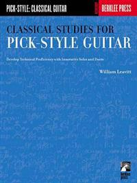 Classical Studies for Pick-Style Guitar: Develop Technical Proficiency with Innovative Solos and Duets