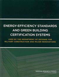 Energy-Efficiency Standards and Green Building Certifications Systems Used by the Department of Defense for Military Construction and Major Renovations