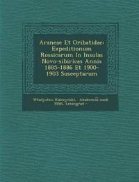Araneae Et Oribatidae: Expeditionum Rossicarum In Insulas Novo-sibiricas Annis 1885-1886 Et 1900-1903 Susceptarum
