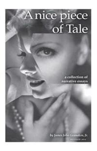 A Nice Piece of Tale: A Collection of Narrative Essays