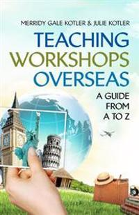 Teaching Workshops Overseas: A Guide from A to Z