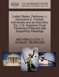 United States, Petitioner, V. Genevieve E. Frankel, Individually and as Executrix, Etc. U.S. Supreme Court Transcript of Record with Supporting Pleadings