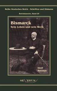 Otto F Rst Von Bismarck - Sein Leben Und Sein Werk