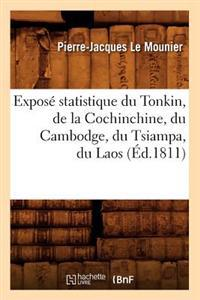 Expos� Statistique Du Tonkin, de la Cochinchine, Du Cambodge, Du Tsiampa, Du Laos, (�d.1811)