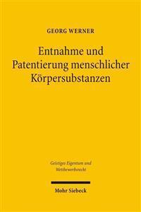 Entnahme Und Patentierung Menschlicher Korpersubstanzen: Eine Zivil- Und Patentrechtliche Beurteilung Am Beispiel Von Menschlichen Antikorpern Und Gen