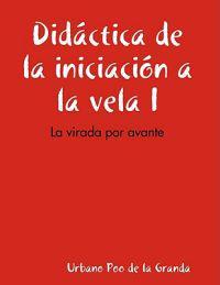 Didactica De La Iniciacion a La Vela I: La Virada Por Avante