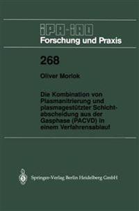 Die Kombination Von Plasmanitrierung Und Plasmagestutzter Schichtabscheidung Aus Der Gasphase (Pacvd) in Einem Verfahrensablauf