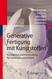 Generative Fertigung Mit Kunststoffen: Konzeption Und Konstruktion Fur Selektives Lasersintern