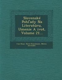 Slovenské Pohl'ady Na Literatúru, Umenie A ¿ivot, Volume 21...