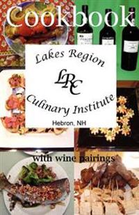 Lakes Region Culinary Institute Cookbook: Recipes from the Cooking School