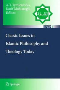 Classic Issues in Islamic Philosophy and Theology Today