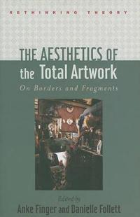 The Aesthetics of the Total Artwork