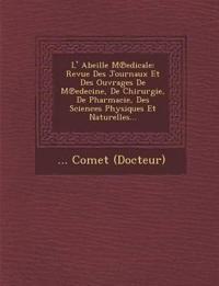 L' Abeille M¿edicale: Revue Des Journaux Et Des Ouvrages De M¿edecine, De Chirurgie, De Pharmacie, Des Sciences Physiques Et Naturelles...