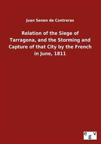 Relation of the Siege of Tarragona, and the Storming and Capture of That City by the French in June, 1811