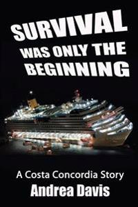 Survival Was Only the Beginning: A Costa Concordia Story