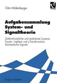 Aufgabensammlung System- Und Signaltheorie: Zeitkontinuierliche Und Zeitdiskrete Systeme Fourier-, Laplace- Und Z-Transformation Stochastische Signale