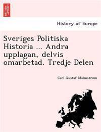 Sveriges Politiska Historia ... Andra Upplagan, Delvis Omarbetad. Tredje Delen