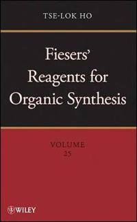 Fiesers' Reagents for Organic Synthesis, Volume 25