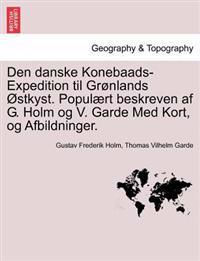 Den Danske Konebaads-Expedition Til Gronlands Ostkyst. Populaert Beskreven AF G. Holm Og V. Garde Med Kort, Og Afbildninger.