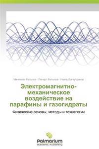Elektromagnitno-Mekhanicheskoe Vozdeystvie Na Parafiny I Gazogidraty